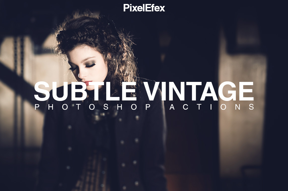 PixelEfex Subtle Vintage Photoshop Actions